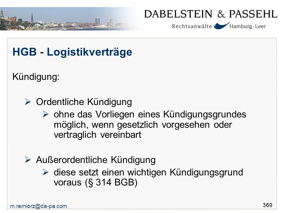 m.remiorz@da-pa.com 369 HGB - Logistikverträge Kündigung:  Ordentliche Kündigung  ohne das Vorliegen eines Kündigungsgrundes möglich, wenn gesetzlic