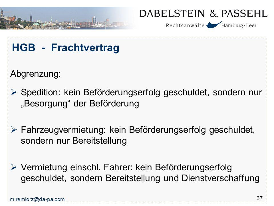 """m.remiorz@da-pa.com 37 HGB - Frachtvertrag Abgrenzung:  Spedition: kein Beförderungserfolg geschuldet, sondern nur """"Besorgung"""" der Beförderung  Fahr"""