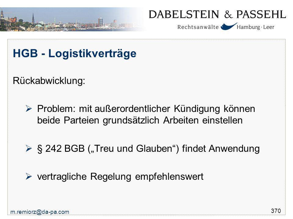 m.remiorz@da-pa.com 370 HGB - Logistikverträge Rückabwicklung:  Problem: mit außerordentlicher Kündigung können beide Parteien grundsätzlich Arbeiten