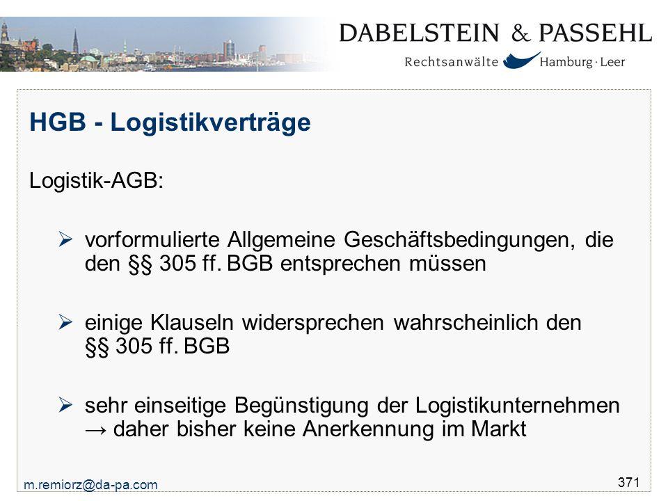 m.remiorz@da-pa.com 371 HGB - Logistikverträge Logistik-AGB:  vorformulierte Allgemeine Geschäftsbedingungen, die den §§ 305 ff. BGB entsprechen müss