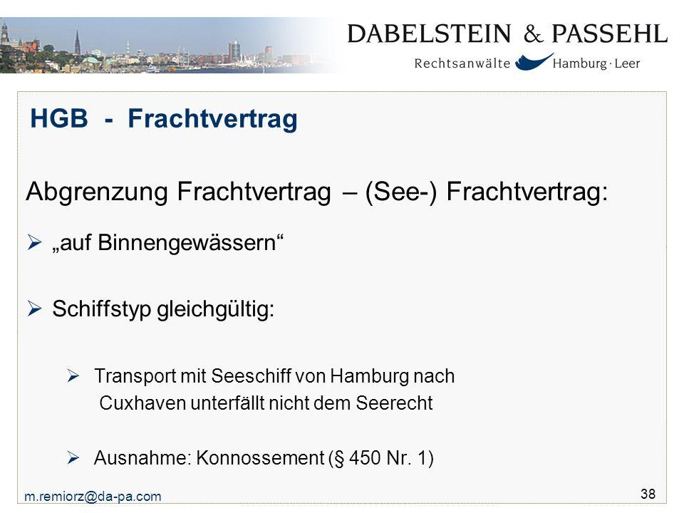"m.remiorz@da-pa.com 38 HGB - Frachtvertrag Abgrenzung Frachtvertrag – (See-) Frachtvertrag:  ""auf Binnengewässern""  Schiffstyp gleichgültig:  Trans"