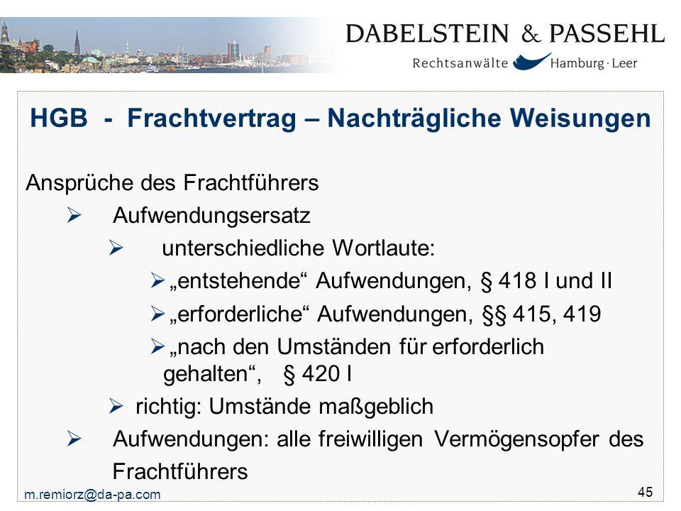 """m.remiorz@da-pa.com 45 HGB - Frachtvertrag – Nachträgliche Weisungen Ansprüche des Frachtführers  Aufwendungsersatz  unterschiedliche Wortlaute:  """""""