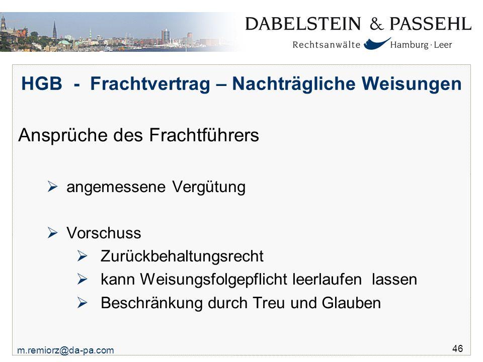 m.remiorz@da-pa.com 46 HGB - Frachtvertrag – Nachträgliche Weisungen Ansprüche des Frachtführers  angemessene Vergütung  Vorschuss  Zurückbehaltung