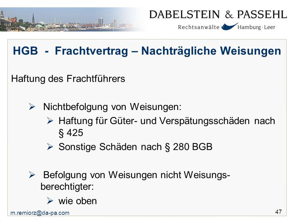 m.remiorz@da-pa.com 47 HGB - Frachtvertrag – Nachträgliche Weisungen Haftung des Frachtführers  Nichtbefolgung von Weisungen:  Haftung für Güter- un
