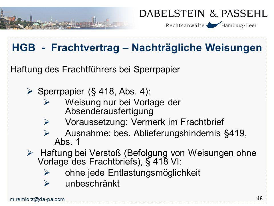 m.remiorz@da-pa.com 48 HGB - Frachtvertrag – Nachträgliche Weisungen Haftung des Frachtführers bei Sperrpapier  Sperrpapier (§ 418, Abs. 4):  Weisun