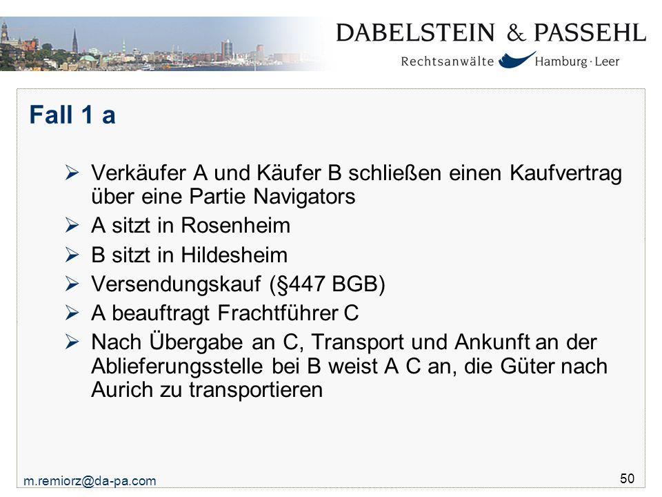 m.remiorz@da-pa.com 50 Fall 1 a  Verkäufer A und Käufer B schließen einen Kaufvertrag über eine Partie Navigators  A sitzt in Rosenheim  B sitzt in