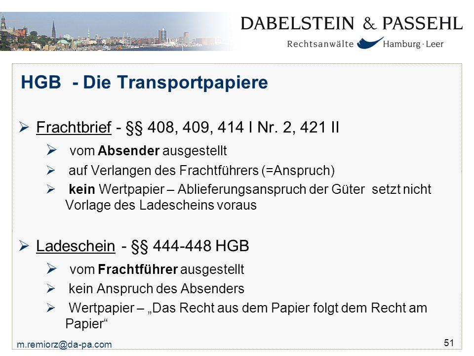 m.remiorz@da-pa.com 51 HGB - Die Transportpapiere  Frachtbrief - §§ 408, 409, 414 I Nr. 2, 421 II  vom Absender ausgestellt  auf Verlangen des Frac