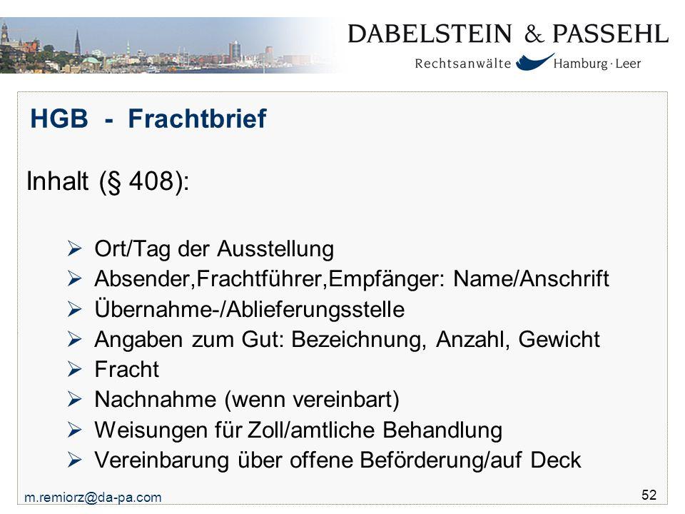 m.remiorz@da-pa.com 52 HGB - Frachtbrief Inhalt (§ 408):  Ort/Tag der Ausstellung  Absender,Frachtführer,Empfänger: Name/Anschrift  Übernahme-/Abli