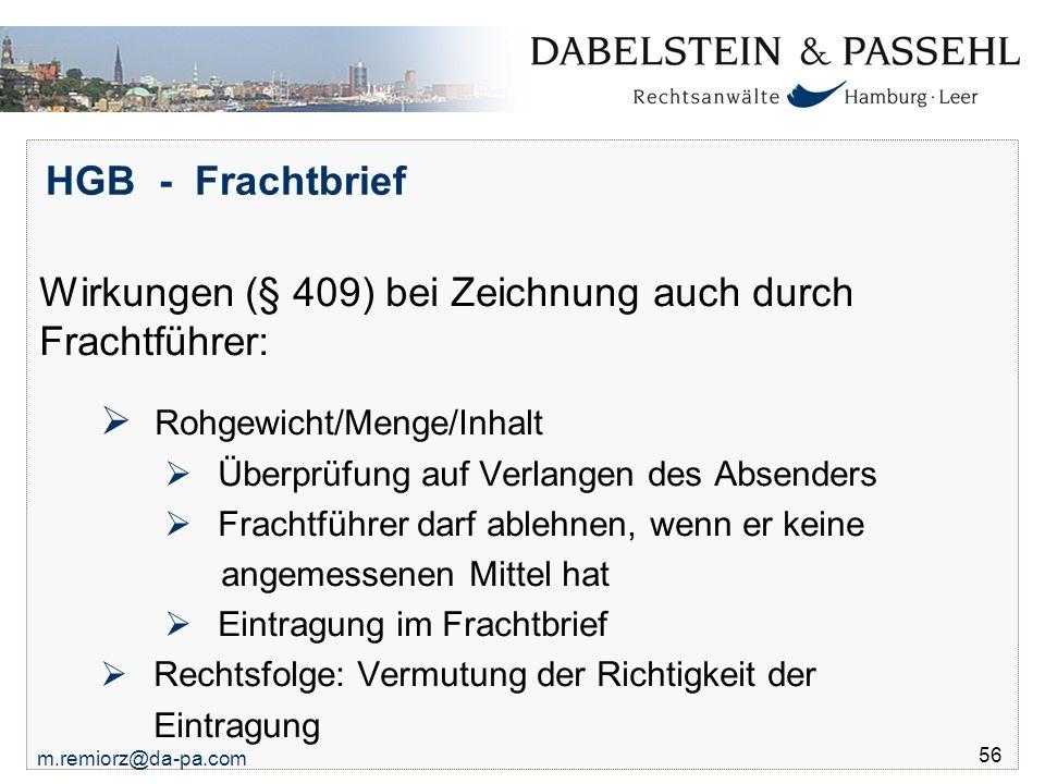 m.remiorz@da-pa.com 56 HGB - Frachtbrief Wirkungen (§ 409) bei Zeichnung auch durch Frachtführer:  Rohgewicht/Menge/Inhalt  Überprüfung auf Verlange