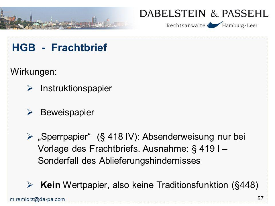"""m.remiorz@da-pa.com 57 HGB - Frachtbrief Wirkungen:  Instruktionspapier  Beweispapier  """"Sperrpapier"""" (§ 418 IV): Absenderweisung nur bei Vorlage de"""