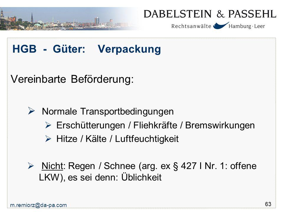 m.remiorz@da-pa.com 63 HGB - Güter: Verpackung Vereinbarte Beförderung:  Normale Transportbedingungen  Erschütterungen / Fliehkräfte / Bremswirkunge