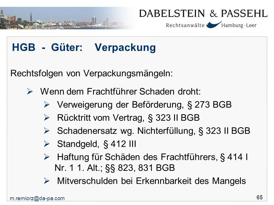 m.remiorz@da-pa.com 65 HGB - Güter: Verpackung Rechtsfolgen von Verpackungsmängeln:  Wenn dem Frachtführer Schaden droht:  Verweigerung der Beförder