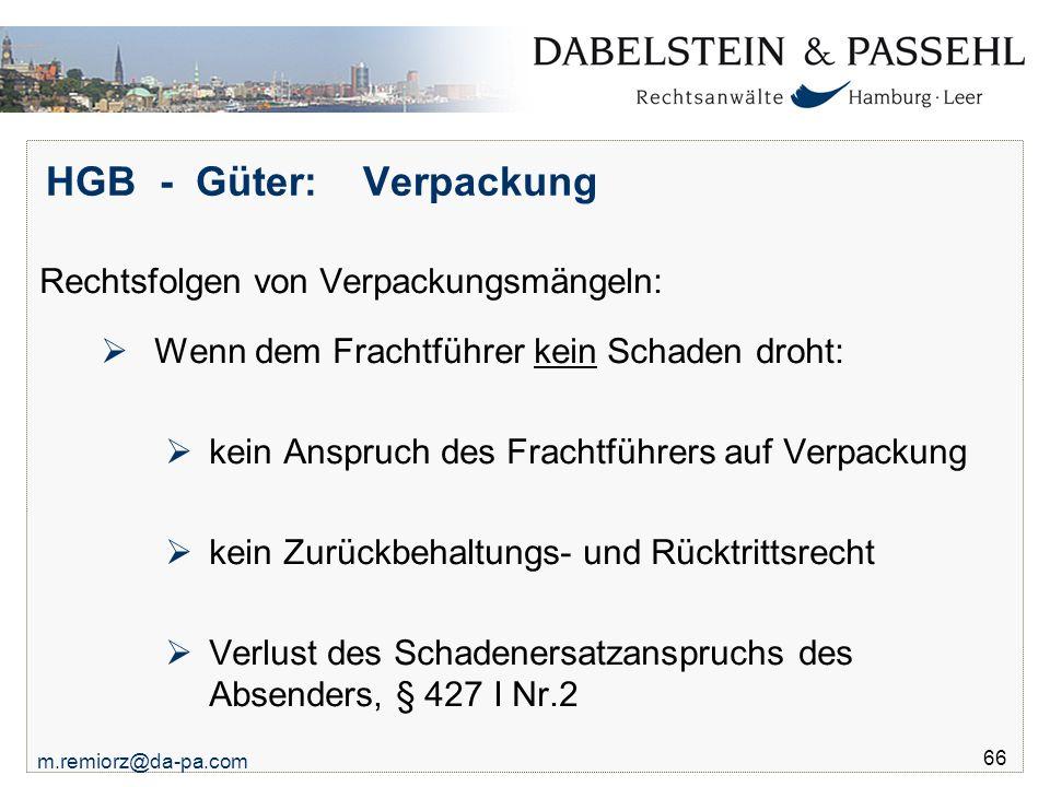 m.remiorz@da-pa.com 66 HGB - Güter: Verpackung Rechtsfolgen von Verpackungsmängeln:  Wenn dem Frachtführer kein Schaden droht:  kein Anspruch des Fr