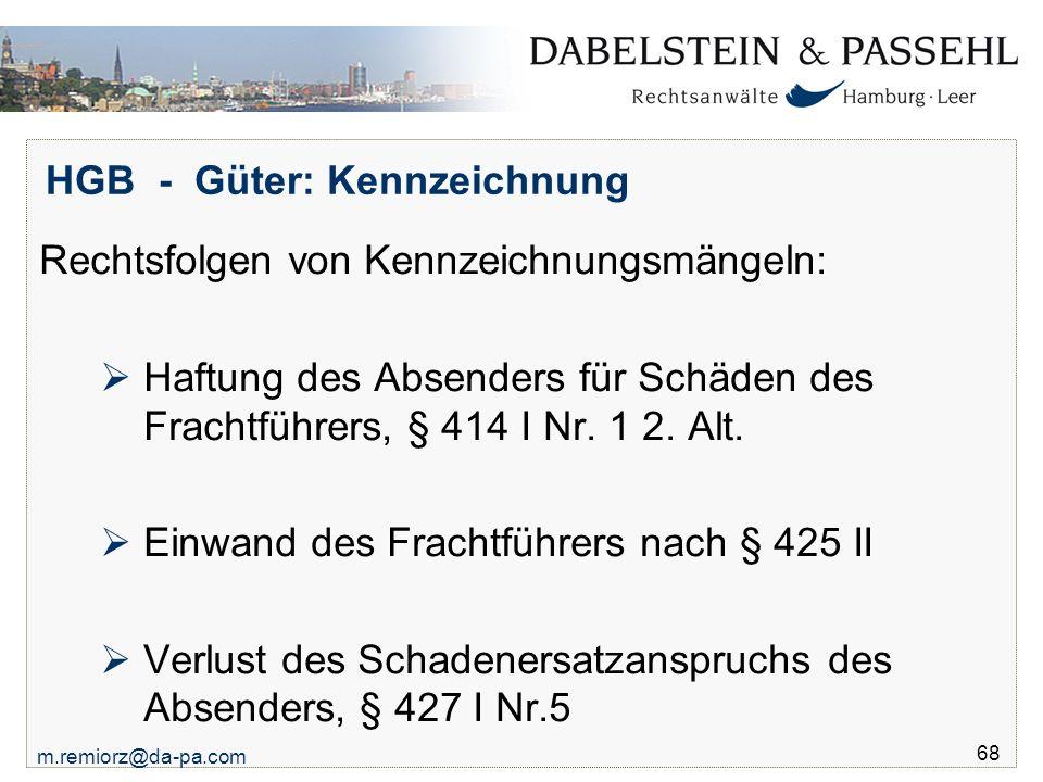 m.remiorz@da-pa.com 68 HGB - Güter: Kennzeichnung Rechtsfolgen von Kennzeichnungsmängeln:  Haftung des Absenders für Schäden des Frachtführers, § 414