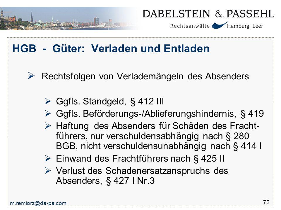 m.remiorz@da-pa.com 72 HGB - Güter: Verladen und Entladen  Rechtsfolgen von Verlademängeln des Absenders  Ggfls. Standgeld, § 412 III  Ggfls. Beför