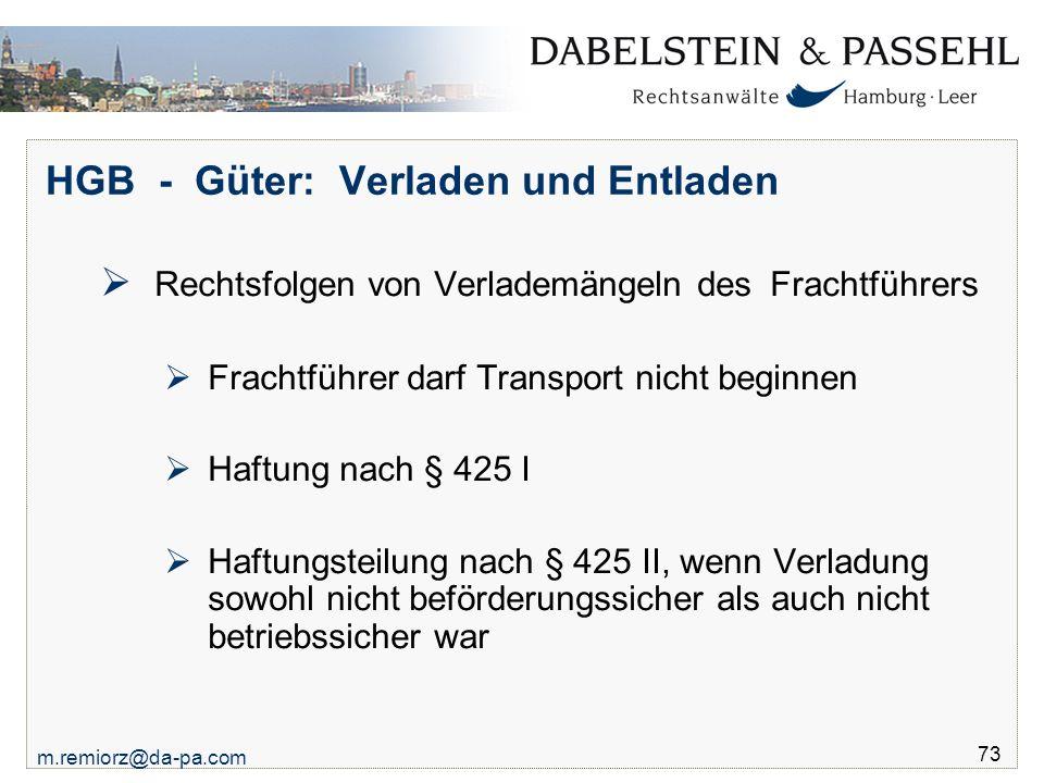 m.remiorz@da-pa.com 73 HGB - Güter: Verladen und Entladen  Rechtsfolgen von Verlademängeln des Frachtführers  Frachtführer darf Transport nicht begi