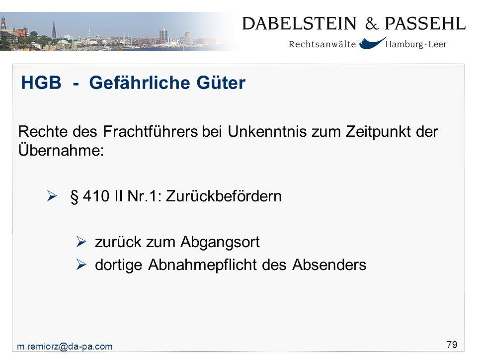 m.remiorz@da-pa.com 79 HGB - Gefährliche Güter Rechte des Frachtführers bei Unkenntnis zum Zeitpunkt der Übernahme:  § 410 II Nr.1: Zurückbefördern 