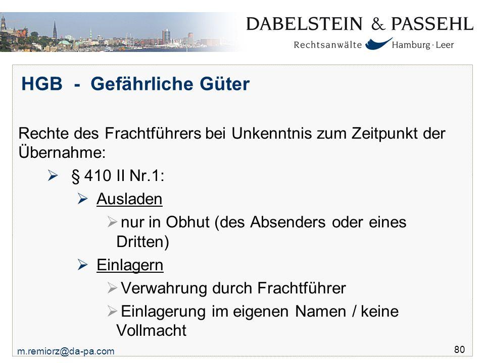 m.remiorz@da-pa.com 80 HGB - Gefährliche Güter Rechte des Frachtführers bei Unkenntnis zum Zeitpunkt der Übernahme:  § 410 II Nr.1:  Ausladen  nur