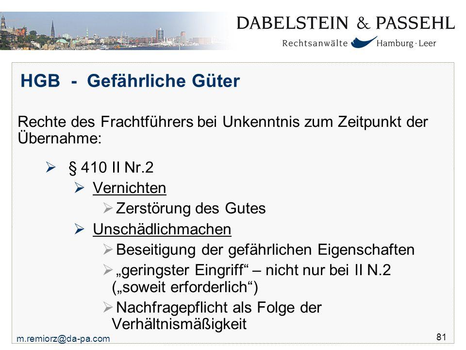 m.remiorz@da-pa.com 81 HGB - Gefährliche Güter Rechte des Frachtführers bei Unkenntnis zum Zeitpunkt der Übernahme:  § 410 II Nr.2  Vernichten  Zer