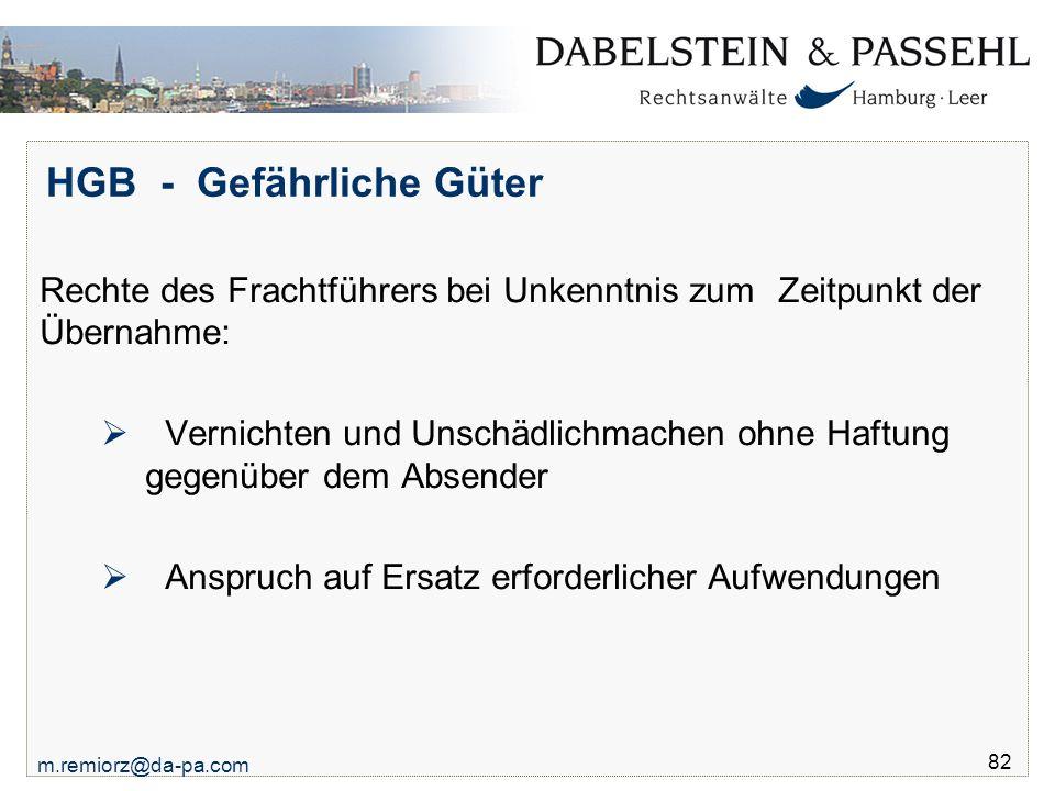m.remiorz@da-pa.com 82 HGB - Gefährliche Güter Rechte des Frachtführers bei Unkenntnis zum Zeitpunkt der Übernahme:  Vernichten und Unschädlichmachen