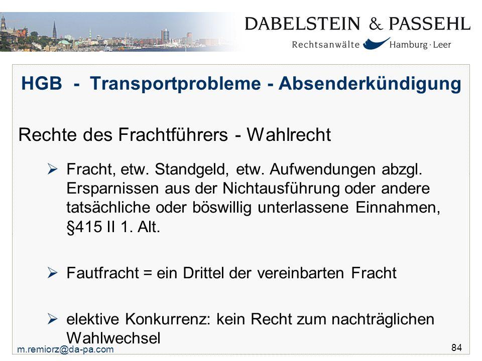 m.remiorz@da-pa.com 84 HGB - Transportprobleme - Absenderkündigung Rechte des Frachtführers - Wahlrecht  Fracht, etw. Standgeld, etw. Aufwendungen ab