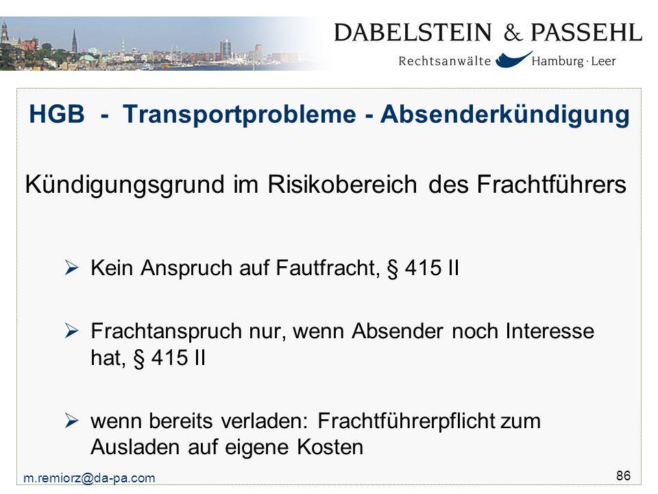 m.remiorz@da-pa.com 86 HGB - Transportprobleme - Absenderkündigung Kündigungsgrund im Risikobereich des Frachtführers  Kein Anspruch auf Fautfracht,