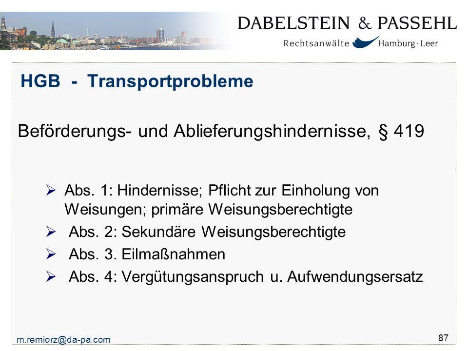 m.remiorz@da-pa.com 87 HGB - Transportprobleme Beförderungs- und Ablieferungshindernisse, § 419  Abs. 1: Hindernisse; Pflicht zur Einholung von Weisu