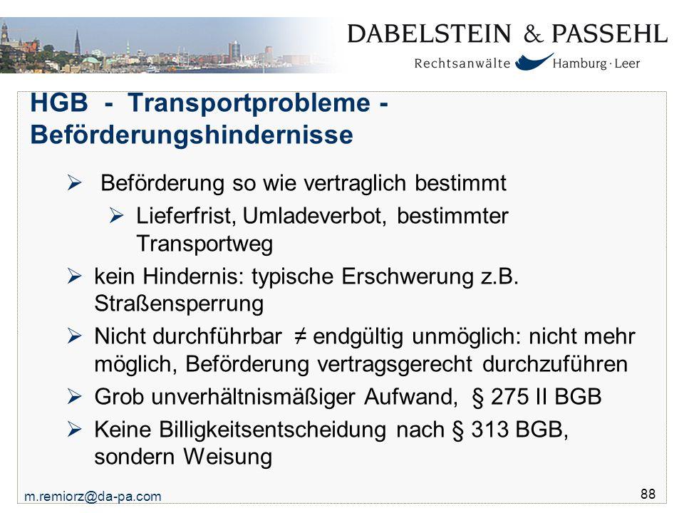 m.remiorz@da-pa.com 88 HGB - Transportprobleme - Beförderungshindernisse  Beförderung so wie vertraglich bestimmt  Lieferfrist, Umladeverbot, bestim