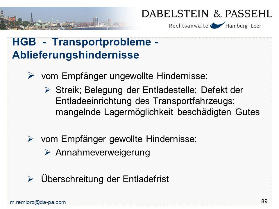 m.remiorz@da-pa.com 89 HGB - Transportprobleme - Ablieferungshindernisse  vom Empfänger ungewollte Hindernisse:  Streik; Belegung der Entladestelle;