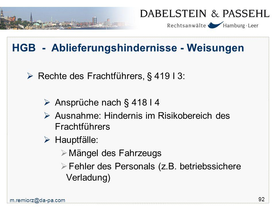 m.remiorz@da-pa.com 92 HGB - Ablieferungshindernisse - Weisungen  Rechte des Frachtführers, § 419 I 3:  Ansprüche nach § 418 I 4  Ausnahme: Hindern
