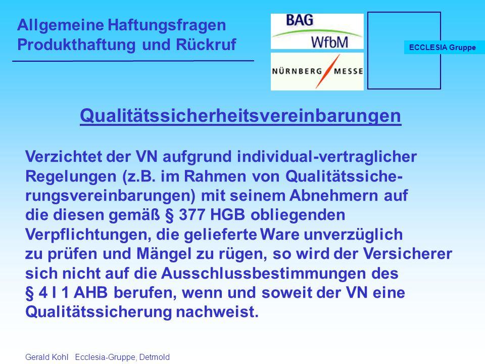 Allgemeine Haftungsfragen Produkthaftung und Rückruf ECCLESIA Gruppe Gerald Kohl Ecclesia-Gruppe, Detmold Qualitätssicherheitsvereinbarungen Verzichtet der VN aufgrund individual-vertraglicher Regelungen (z.B.