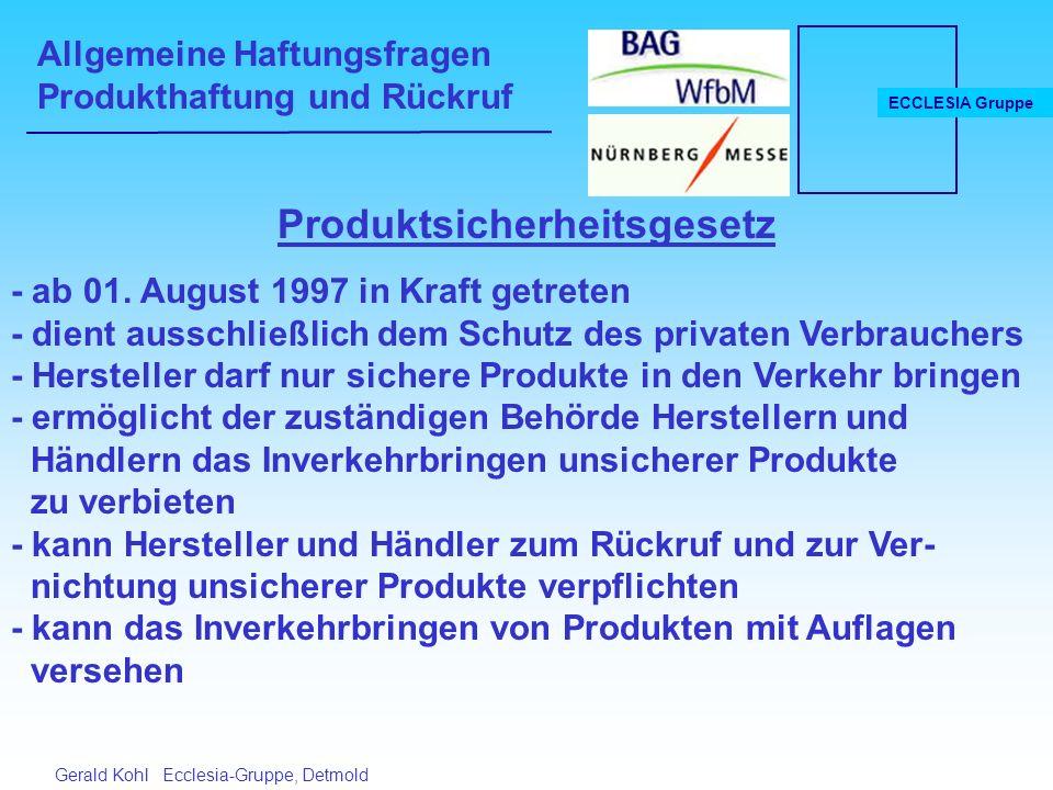 Allgemeine Haftungsfragen Produkthaftung und Rückruf ECCLESIA Gruppe Gerald Kohl Ecclesia-Gruppe, Detmold Produktsicherheitsgesetz - ab 01.