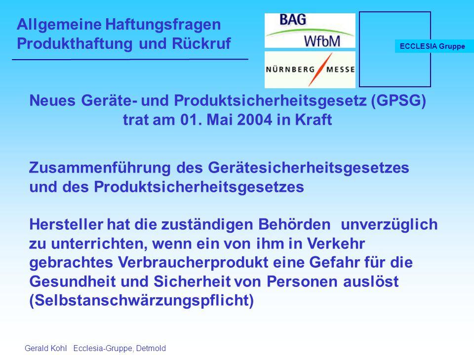 Allgemeine Haftungsfragen Produkthaftung und Rückruf ECCLESIA Gruppe Gerald Kohl Ecclesia-Gruppe, Detmold Neues Geräte- und Produktsicherheitsgesetz (GPSG) trat am 01.