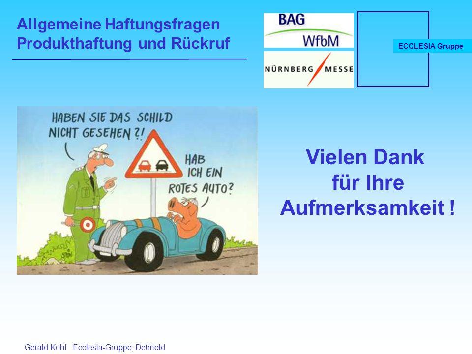 Allgemeine Haftungsfragen Produkthaftung und Rückruf ECCLESIA Gruppe Gerald Kohl Ecclesia-Gruppe, Detmold Vielen Dank für Ihre Aufmerksamkeit !