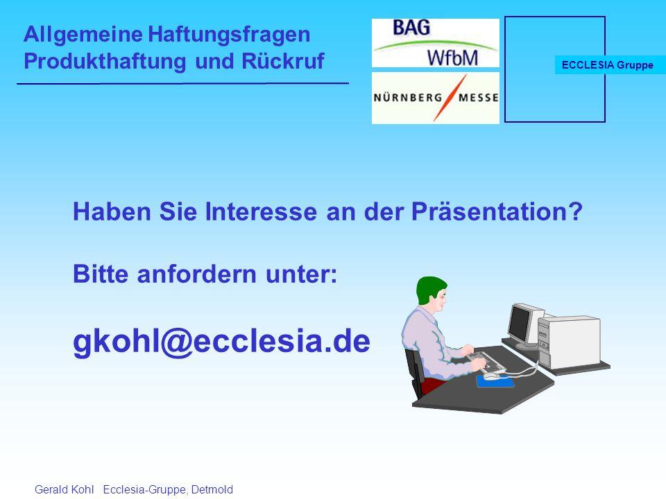 Allgemeine Haftungsfragen Produkthaftung und Rückruf ECCLESIA Gruppe Gerald Kohl Ecclesia-Gruppe, Detmold Haben Sie Interesse an der Präsentation.