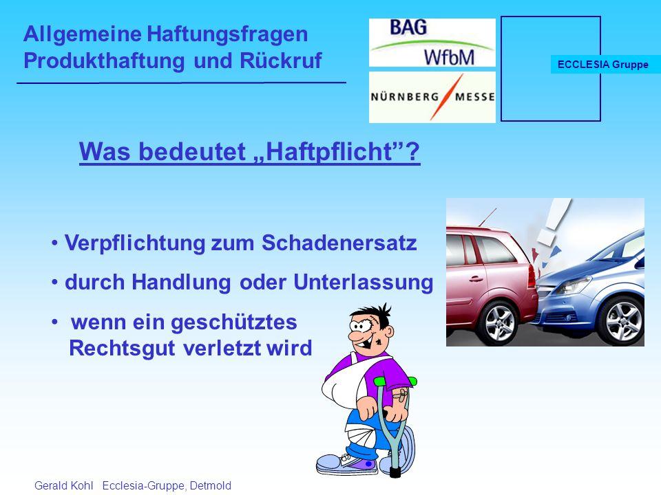 """Allgemeine Haftungsfragen Produkthaftung und Rückruf ECCLESIA Gruppe Gerald Kohl Ecclesia-Gruppe, Detmold Was bedeutet """"Haftpflicht ."""