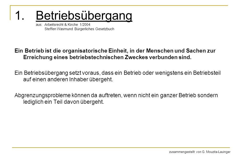 1.Betriebsübergang aus: Arbeitsrecht & Kirche 1/2004 Steffen Wasmund Bürgerliches Gesetzbuch Ein Betrieb ist die organisatorische Einheit, in der Menschen und Sachen zur Erreichung eines betriebstechnischen Zweckes verbunden sind.