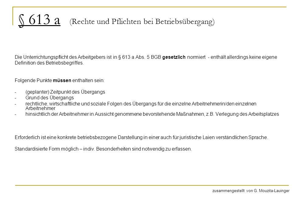 § 613 a (Rechte und Pflichten bei Betriebsübergang) Die Unterrichtungspflicht des Arbeitgebers ist in § 613 a Abs. 5 BGB gesetzlich normiert - enthält