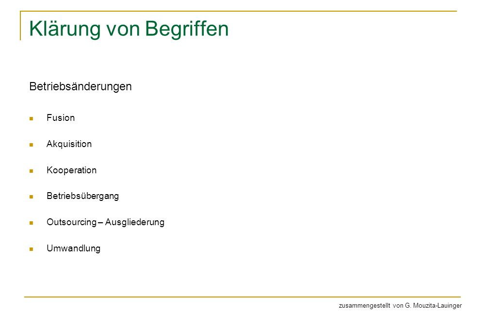 Klärung von Begriffen Betriebsänderungen Fusion Akquisition Kooperation Betriebsübergang Outsourcing – Ausgliederung Umwandlung zusammengestellt von G.