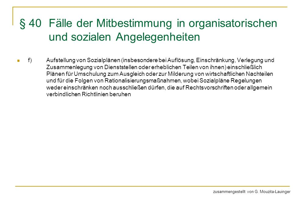 § 40 Fälle der Mitbestimmung in organisatorischen und sozialen Angelegenheiten f)Aufstellung von Sozialplänen (insbesondere bei Auflösung, Einschränku