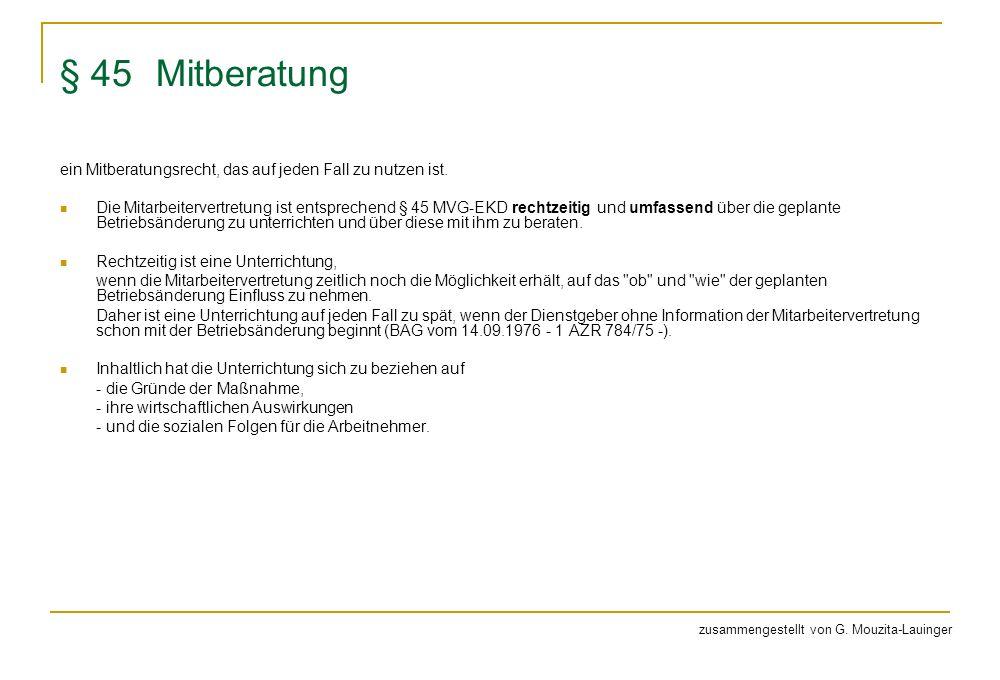 § 45 Mitberatung ein Mitberatungsrecht, das auf jeden Fall zu nutzen ist. Die Mitarbeitervertretung ist entsprechend § 45 MVG-EKD rechtzeitig und umfa