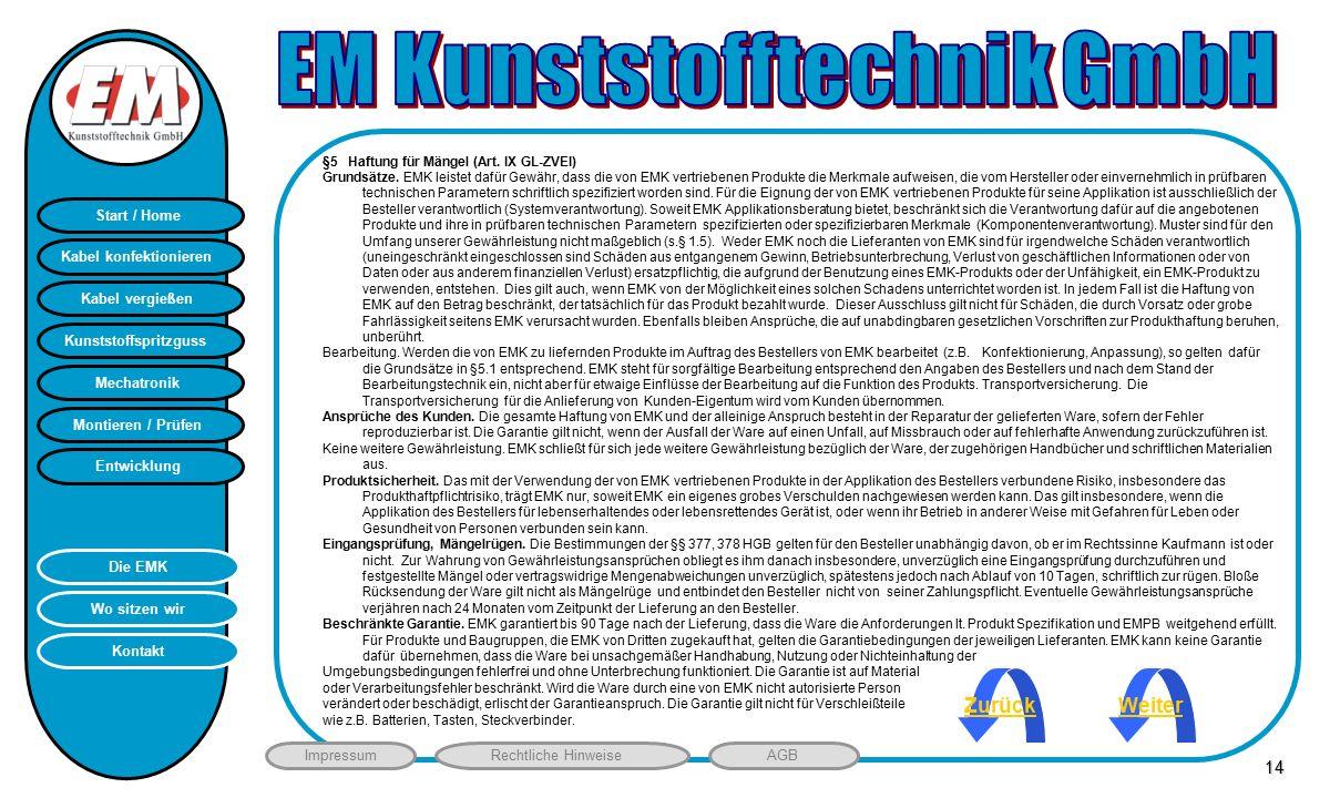 Montieren / Prüfen Entwicklung Start / Home Kunststoffspritzguss Mechatronik Kabel vergießen Kabel konfektionieren Kontakt Wo sitzen wir Die EMK ImpressumRechtliche HinweiseAGB HB §5 Haftung für Mängel (Art.