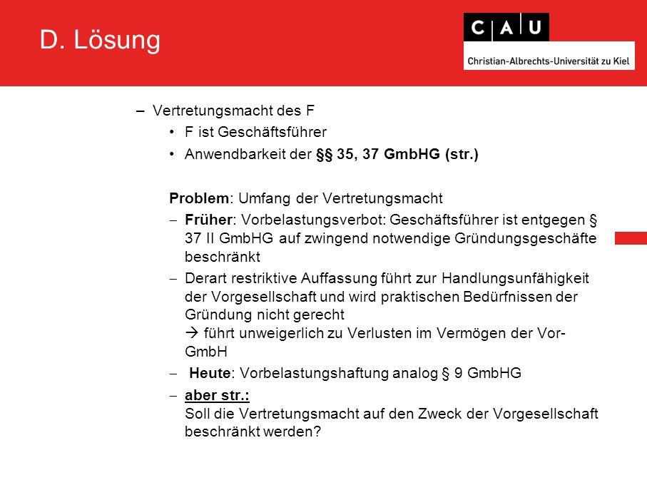D. Lösung –Vertretungsmacht des F F ist Geschäftsführer Anwendbarkeit der §§ 35, 37 GmbHG (str.) Problem: Umfang der Vertretungsmacht  Früher: Vorbel
