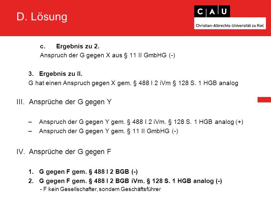 D.Lösung c.Ergebnis zu 2. Anspruch der G gegen X aus § 11 II GmbHG (-) 3.Ergebnis zu II.