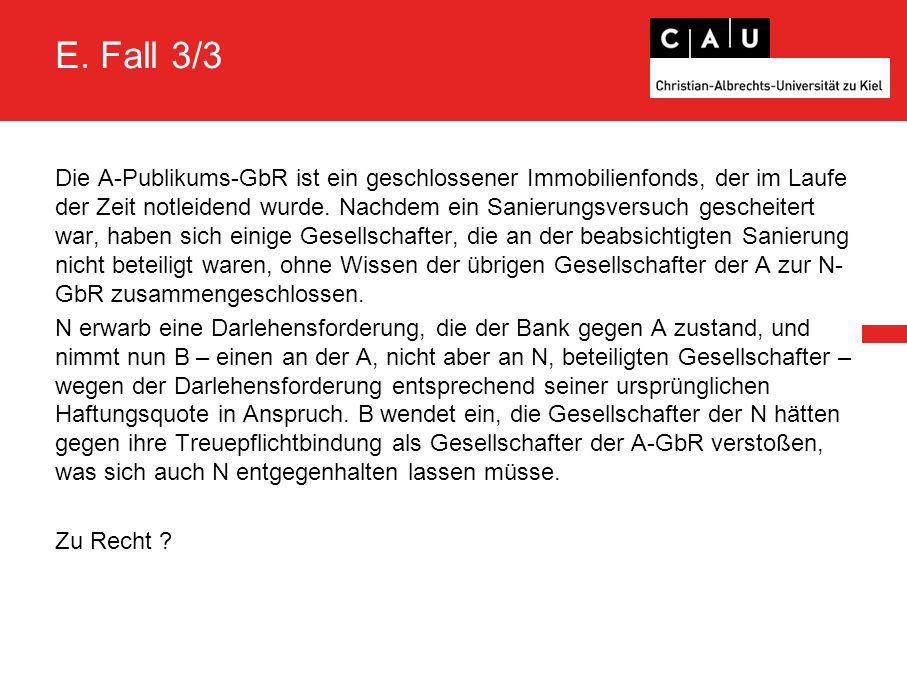 E. Fall 3/3 Die A-Publikums-GbR ist ein geschlossener Immobilienfonds, der im Laufe der Zeit notleidend wurde. Nachdem ein Sanierungsversuch gescheite