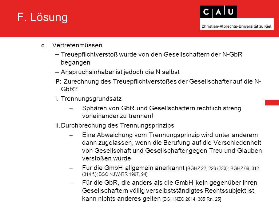 F. Lösung c.Vertretenmüssen –Treuepflichtverstoß wurde von den Gesellschaftern der N-GbR begangen –Anspruchsinhaber ist jedoch die N selbst P: Zurechn