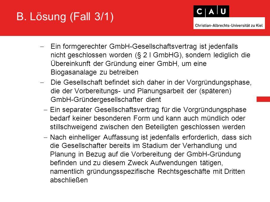 B. Lösung (Fall 3/1)  Ein formgerechter GmbH-Gesellschaftsvertrag ist jedenfalls nicht geschlossen worden (§ 2 I GmbHG), sondern lediglich die Überei