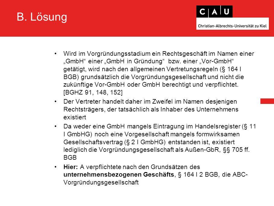 """B. Lösung Wird im Vorgründungsstadium ein Rechtsgeschäft im Namen einer """"GmbH"""" einer """"GmbH in Gründung"""" bzw. einer """"Vor-GmbH"""" getätigt, wird nach den"""