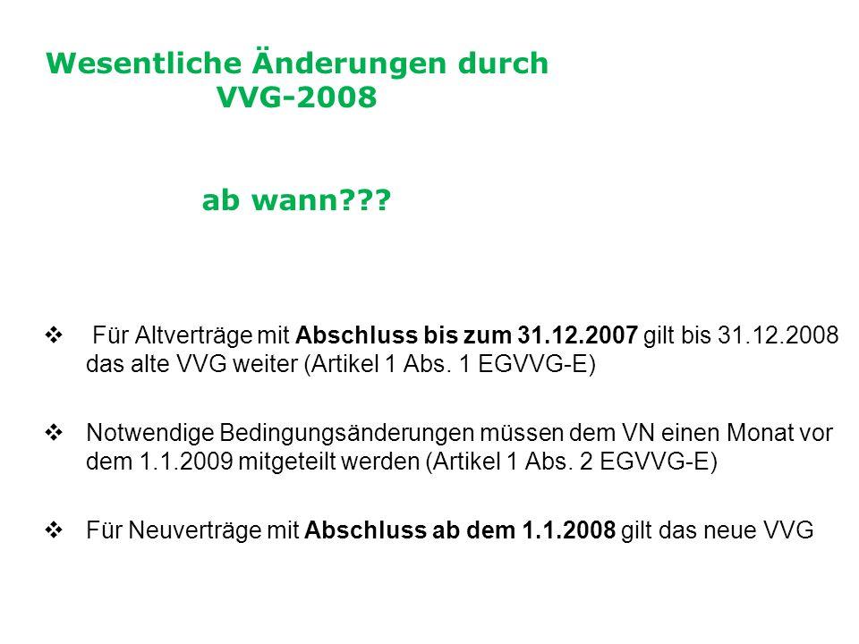  Für Altverträge mit Abschluss bis zum 31.12.2007 gilt bis 31.12.2008 das alte VVG weiter (Artikel 1 Abs.
