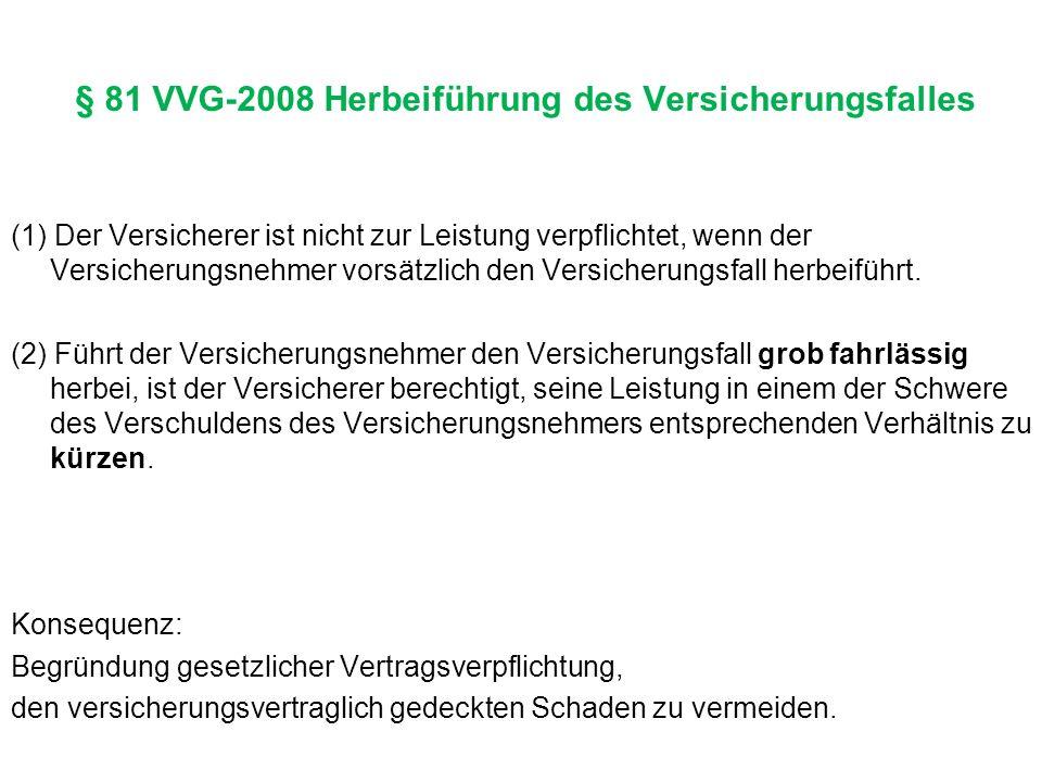 § 81 VVG-2008 Herbeiführung des Versicherungsfalles (1) Der Versicherer ist nicht zur Leistung verpflichtet, wenn der Versicherungsnehmer vorsätzlich den Versicherungsfall herbeiführt.